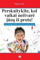 Perskaitykite, kol vaikai neišvarė jūsų iš proto. Mūšio lauke įgyta patirtis ir patarimai išvargusiems tėvams
