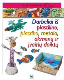 Darbeliai iš plastilino, plastiko, metalo, akmenų ir įvaikrių daiktų