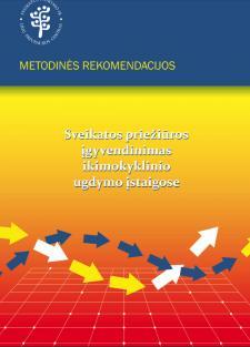Sveikatos priežiūros įgyvendinimas ikimokyklinio ugdymo įstaigose. Metodinės rekomendacijos 2012 m.
